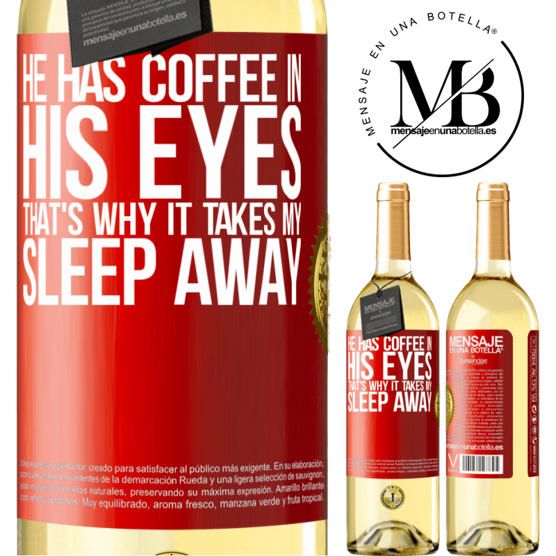 24,95 € Free Shipping   White Wine WHITE Edition He has coffee in his eyes, that's why it takes my sleep away Red Label. Customizable label Young wine Harvest 2020 Verdejo