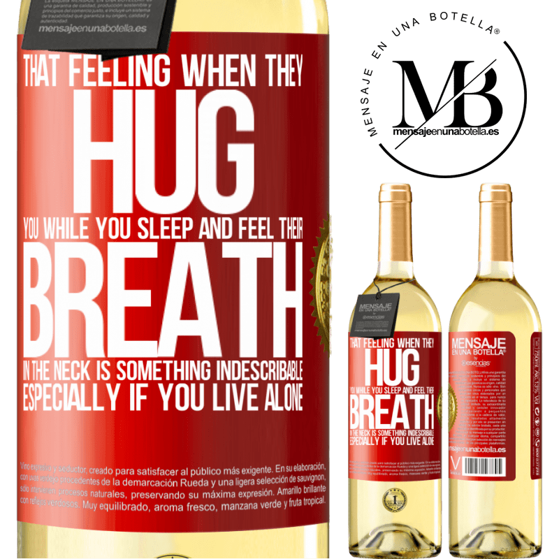 24,95 € Free Shipping   White Wine WHITE Edition That feeling when they hug you while you sleep and feel their breath in the neck, is something indescribable. Especially if Red Label. Customizable label Young wine Harvest 2020 Verdejo