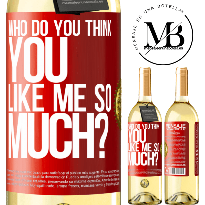 24,95 € Free Shipping | White Wine WHITE Edition who do you think you like me so much? Red Label. Customizable label Young wine Harvest 2020 Verdejo