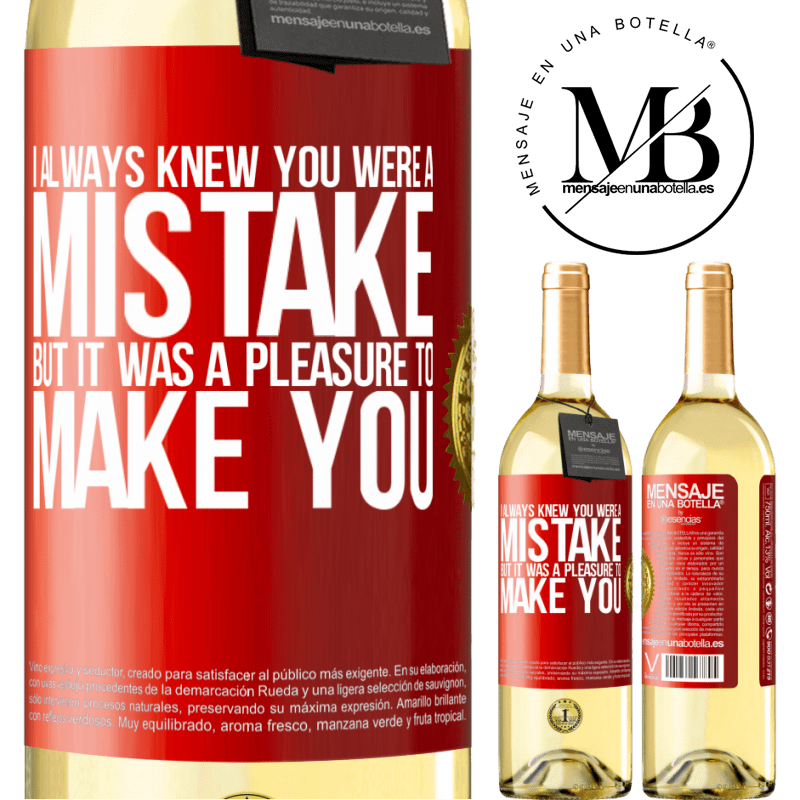 24,95 € Free Shipping | White Wine WHITE Edition I always knew you were a mistake, but it was a pleasure to make you Red Label. Customizable label Young wine Harvest 2020 Verdejo