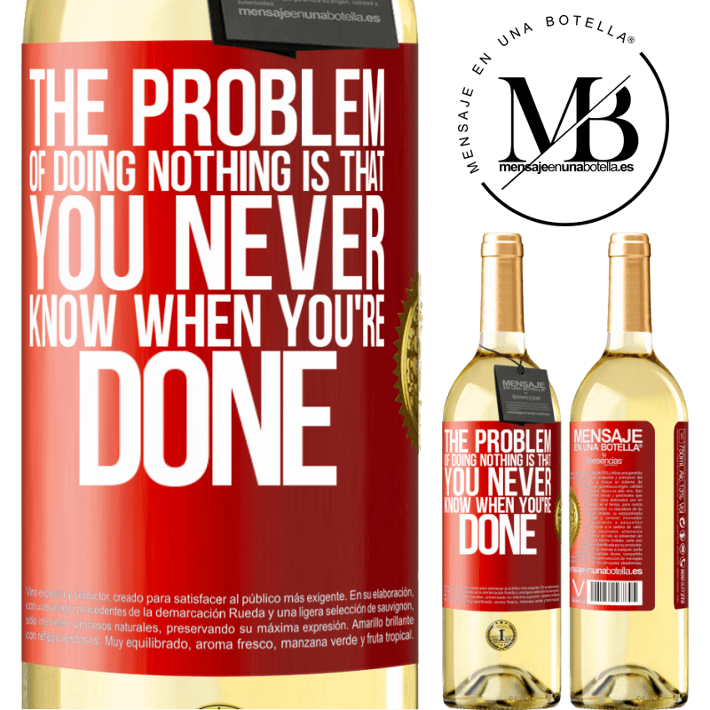 24,95 € Free Shipping | White Wine WHITE Edition The problem of doing nothing is that you never know when you're done Red Label. Customizable label Young wine Harvest 2020 Verdejo