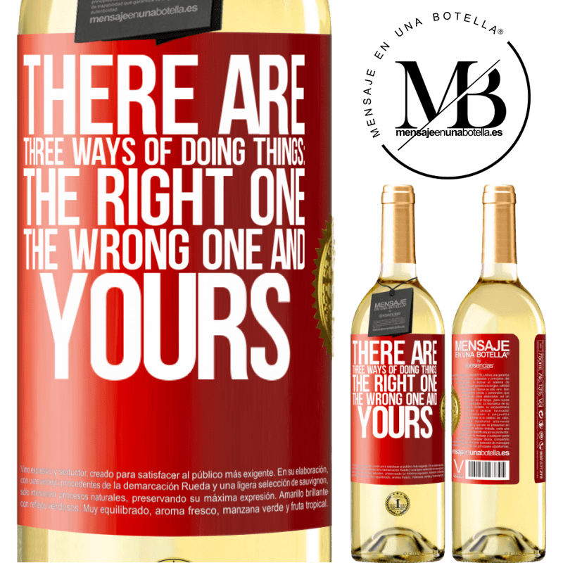 24,95 € Free Shipping | White Wine WHITE Edition There are three ways of doing things: the right one, the wrong one and yours Red Label. Customizable label Young wine Harvest 2020 Verdejo