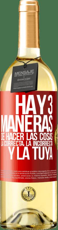 24,95 € Envío gratis | Vino Blanco Edición WHITE Hay tres maneras de hacer las cosas: la correcta, la incorrecta y la tuya Etiqueta Roja. Etiqueta personalizable Vino joven Cosecha 2020 Verdejo