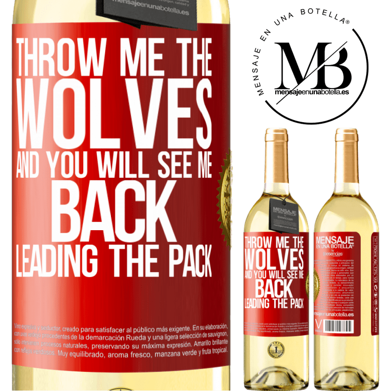 24,95 € Free Shipping   White Wine WHITE Edition Throw me the wolves and you will see me back leading the pack Red Label. Customizable label Young wine Harvest 2020 Verdejo