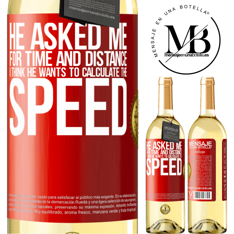 24,95 € Free Shipping | White Wine WHITE Edition He asked me for time and distance. I think he wants to calculate the speed Red Label. Customizable label Young wine Harvest 2020 Verdejo