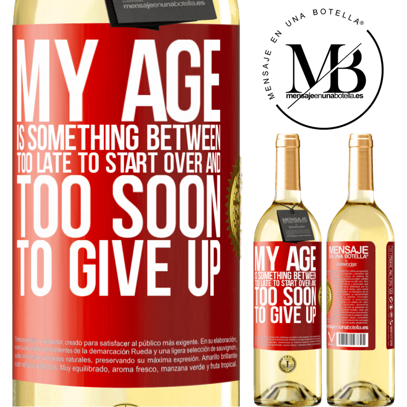 24,95 € Free Shipping   White Wine WHITE Edition My age is something between ... Too late to start over and ... too soon to give up Red Label. Customizable label Young wine Harvest 2020 Verdejo