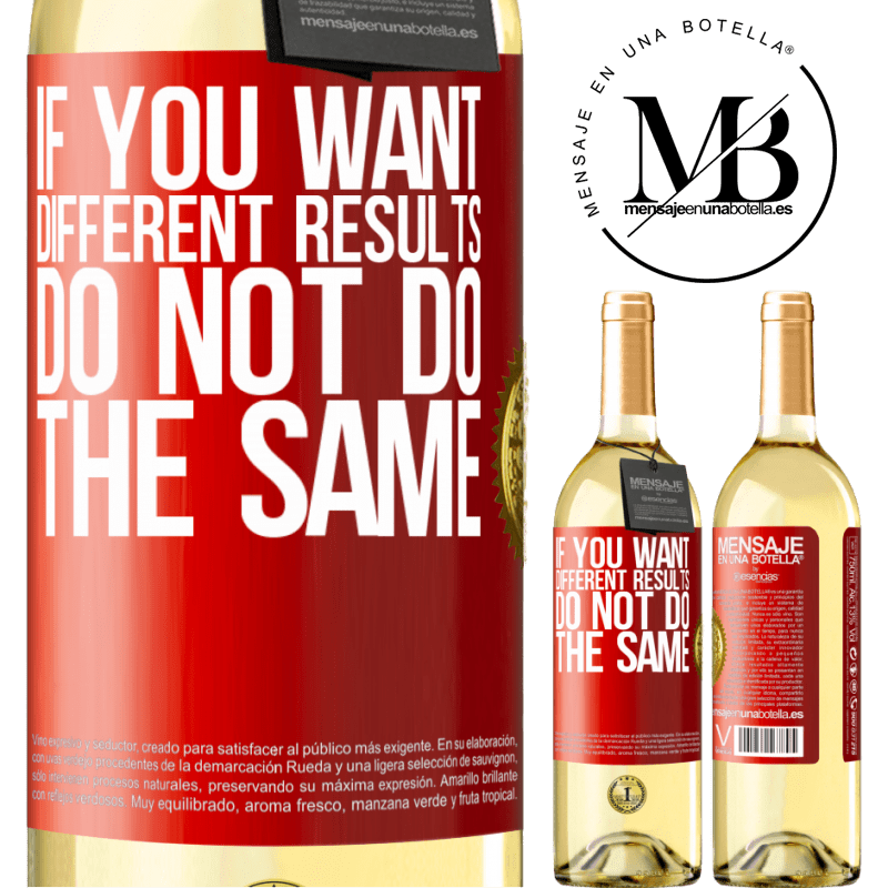 24,95 € Free Shipping | White Wine WHITE Edition If you want different results, do not do the same Red Label. Customizable label Young wine Harvest 2020 Verdejo