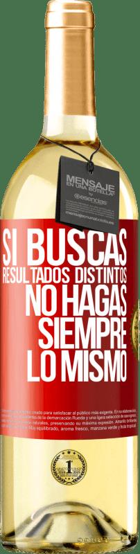 24,95 € Envío gratis | Vino Blanco Edición WHITE Si buscas resultados distintos, no hagas siempre lo mismo Etiqueta Roja. Etiqueta personalizable Vino joven Cosecha 2020 Verdejo