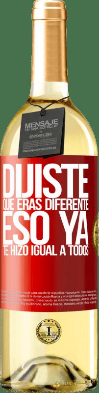 24,95 € Envío gratis | Vino Blanco Edición WHITE Dijiste que eras diferente, eso ya te hizo igual a todos Etiqueta Roja. Etiqueta personalizable Vino joven Cosecha 2020 Verdejo