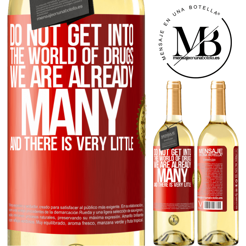 24,95 € Free Shipping | White Wine WHITE Edition Do not get into the world of drugs ... We are already many and there is very little Red Label. Customizable label Young wine Harvest 2020 Verdejo