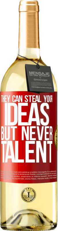 24,95 € Free Shipping | White Wine WHITE Edition They can steal your ideas but never talent Red Label. Customizable label Young wine Harvest 2020 Verdejo