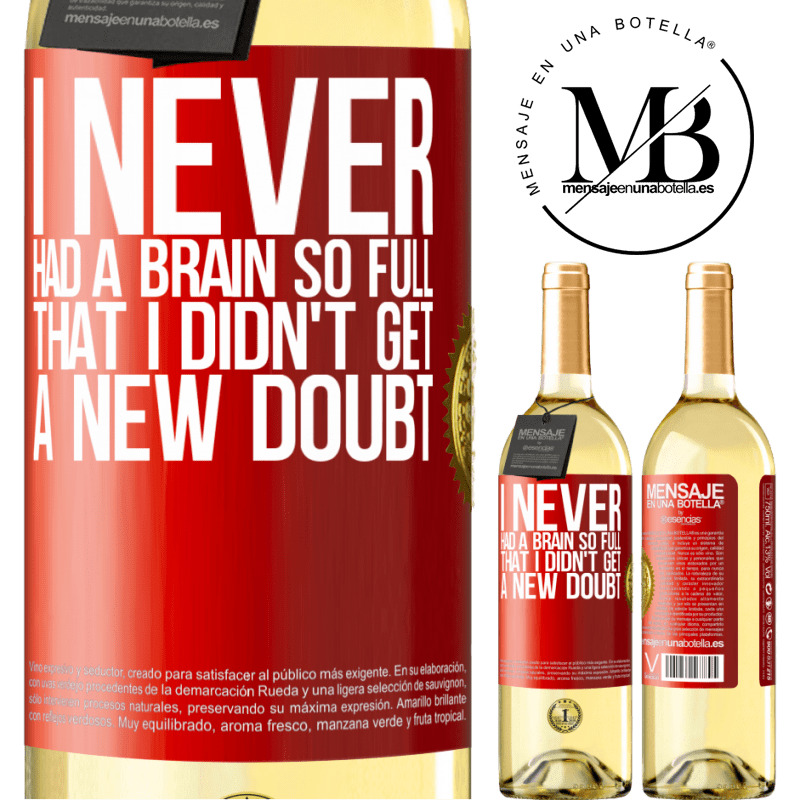 24,95 € Free Shipping | White Wine WHITE Edition I never had a brain so full that I didn't get a new doubt Red Label. Customizable label Young wine Harvest 2020 Verdejo