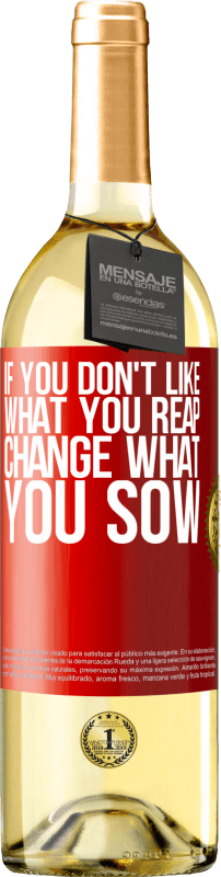 24,95 € Free Shipping   White Wine WHITE Edition If you don't like what you reap, change what you sow Red Label. Customizable label Young wine Harvest 2020 Verdejo