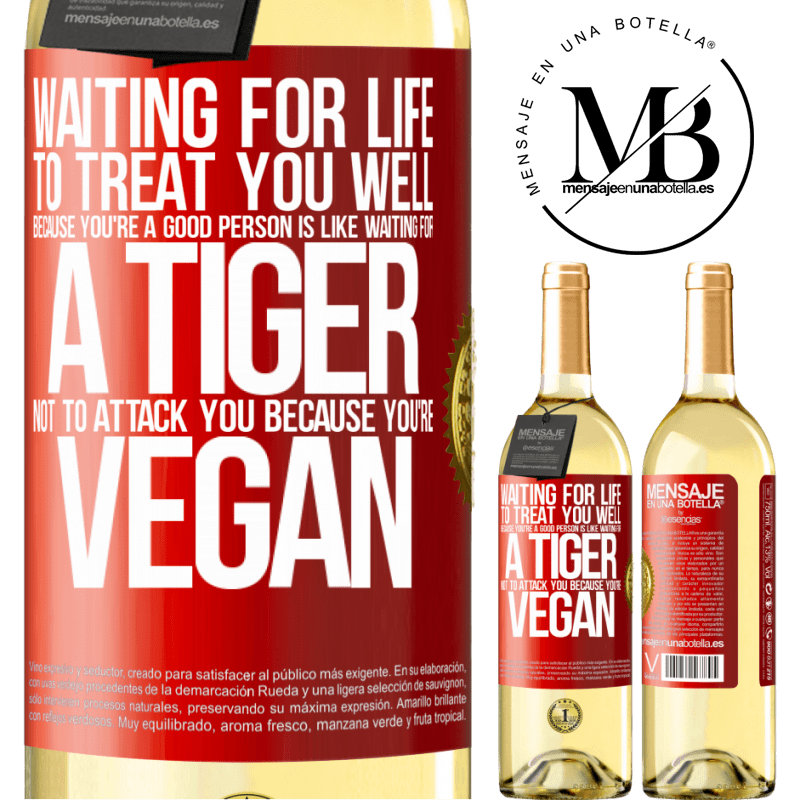 24,95 € Free Shipping   White Wine WHITE Edition Waiting for life to treat you well because you're a good person is like waiting for a tiger not to attack you because you're Red Label. Customizable label Young wine Harvest 2020 Verdejo