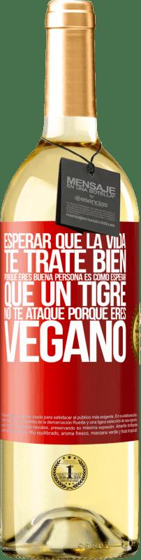 24,95 € Envío gratis   Vino Blanco Edición WHITE Esperar que la vida te trate bien porque eres buena persona es como esperar que un tigre no te ataque porque eres vegano Etiqueta Roja. Etiqueta personalizable Vino joven Cosecha 2020 Verdejo