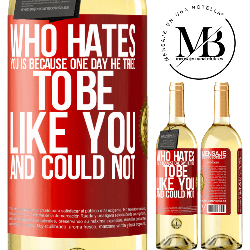 24,95 € Free Shipping | White Wine WHITE Edition Who hates you is because one day he tried to be like you and could not Red Label. Customizable label Young wine Harvest 2020 Verdejo