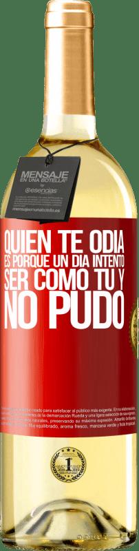 24,95 € Envío gratis | Vino Blanco Edición WHITE Quien te odia es porque un día intentó ser como tú y no pudo Etiqueta Roja. Etiqueta personalizable Vino joven Cosecha 2020 Verdejo