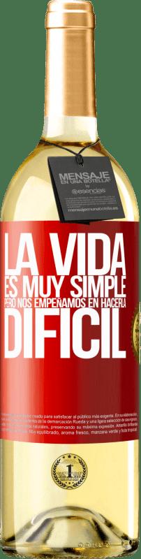 24,95 € Envío gratis | Vino Blanco Edición WHITE La vida es muy simple, pero nos empeñamos en hacerla difícil Etiqueta Roja. Etiqueta personalizable Vino joven Cosecha 2020 Verdejo