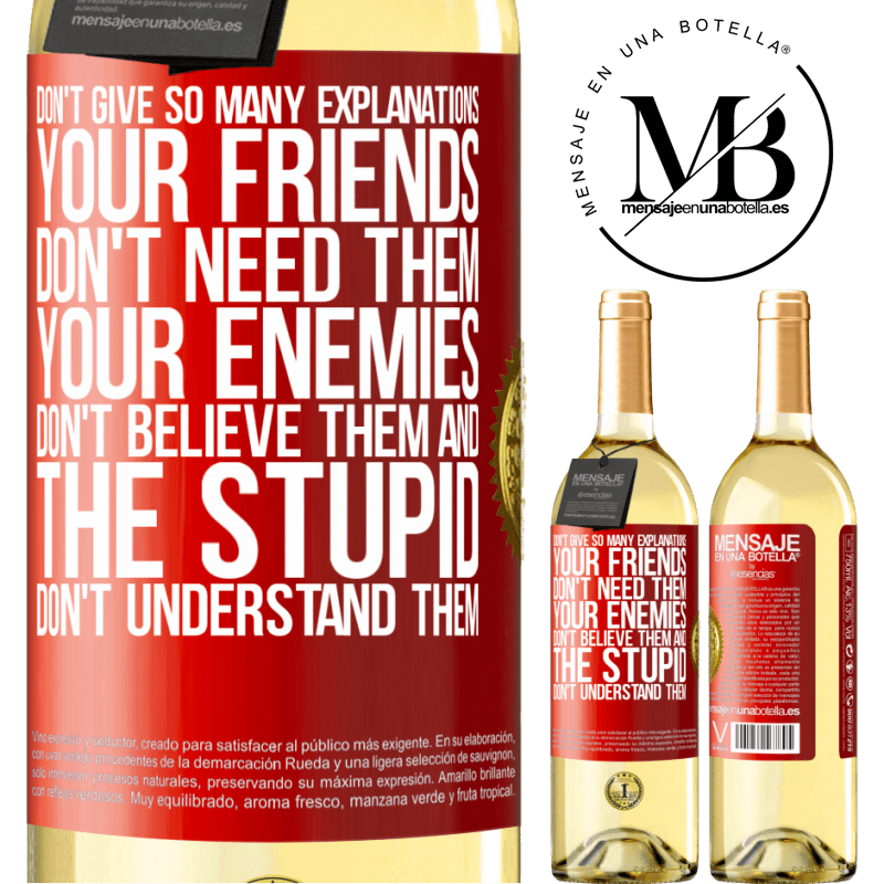 24,95 € Free Shipping   White Wine WHITE Edition Don't give so many explanations. Your friends don't need them, your enemies don't believe them, and the stupid don't Red Label. Customizable label Young wine Harvest 2020 Verdejo