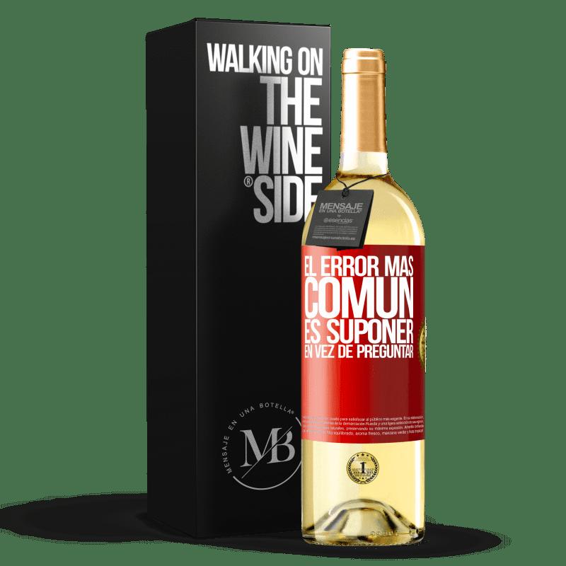 24,95 € Envoi gratuit | Vin blanc Édition WHITE L'erreur la plus courante est de supposer au lieu de demander Étiquette Rouge. Étiquette personnalisable Vin jeune Récolte 2020 Verdejo