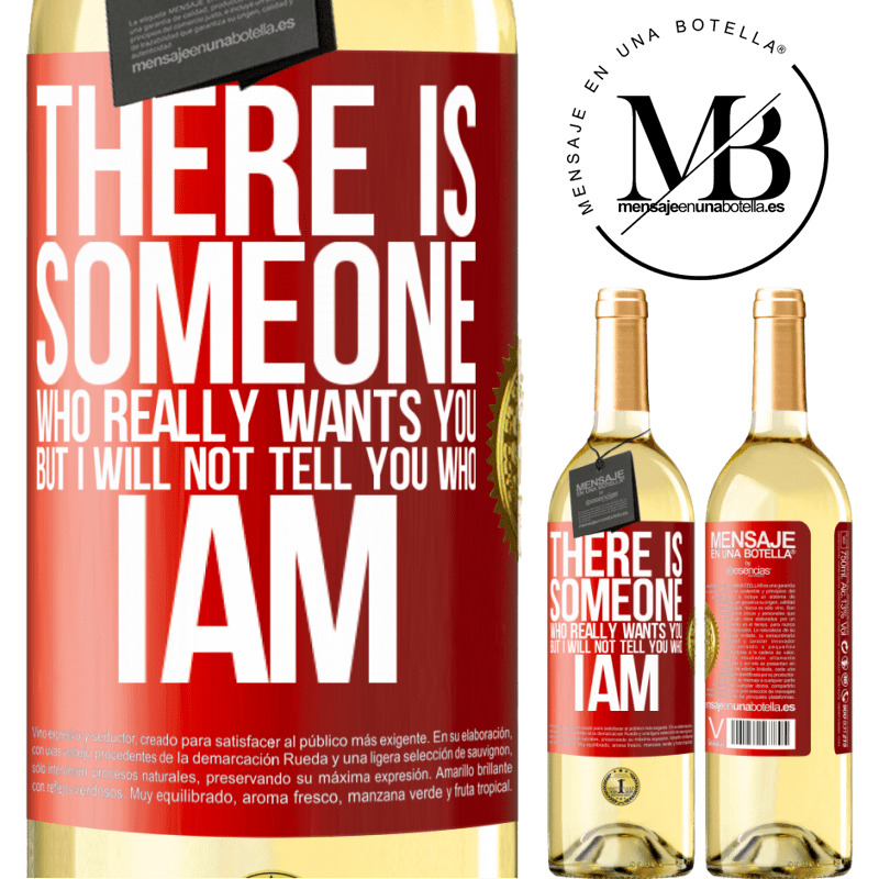 24,95 € Free Shipping   White Wine WHITE Edition There is someone who really wants you, but I will not tell you who I am Red Label. Customizable label Young wine Harvest 2020 Verdejo