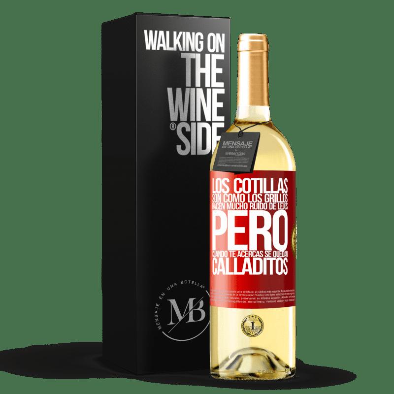 24,95 € Envío gratis | Vino Blanco Edición WHITE Los cotillas son como los grillos, hacen mucho ruido de lejos, pero cuando te acercas se quedan calladitos Etiqueta Roja. Etiqueta personalizable Vino joven Cosecha 2020 Verdejo