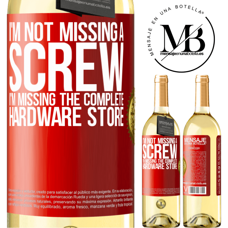 24,95 € Free Shipping | White Wine WHITE Edition I'm not missing a screw, I'm missing the complete hardware store Red Label. Customizable label Young wine Harvest 2020 Verdejo
