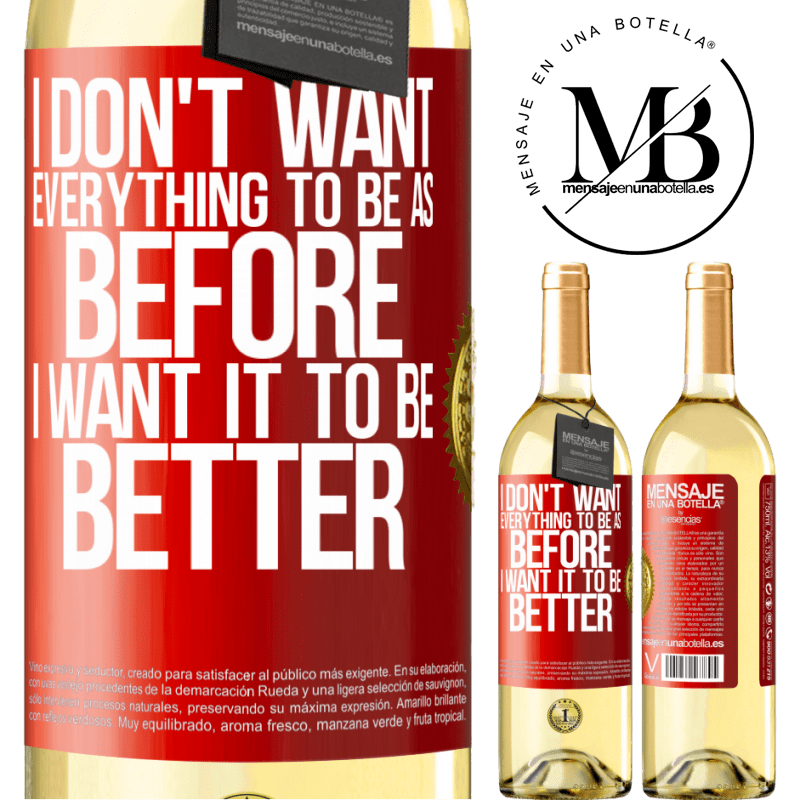 24,95 € Free Shipping | White Wine WHITE Edition I don't want everything to be as before, I want it to be better Red Label. Customizable label Young wine Harvest 2020 Verdejo