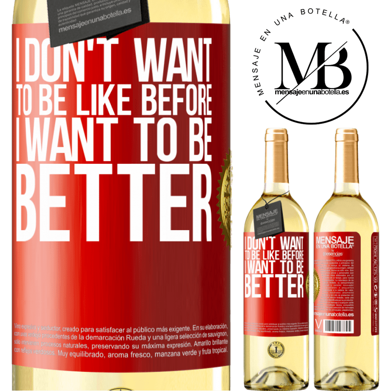 24,95 € Free Shipping   White Wine WHITE Edition I don't want to be like before, I want to be better Red Label. Customizable label Young wine Harvest 2020 Verdejo