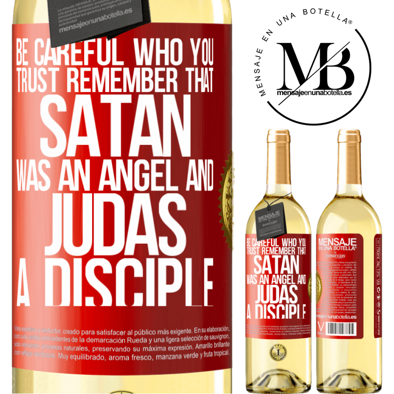 24,95 € Free Shipping   White Wine WHITE Edition Be careful who you trust. Remember that Satan was an angel and Judas a disciple Red Label. Customizable label Young wine Harvest 2020 Verdejo