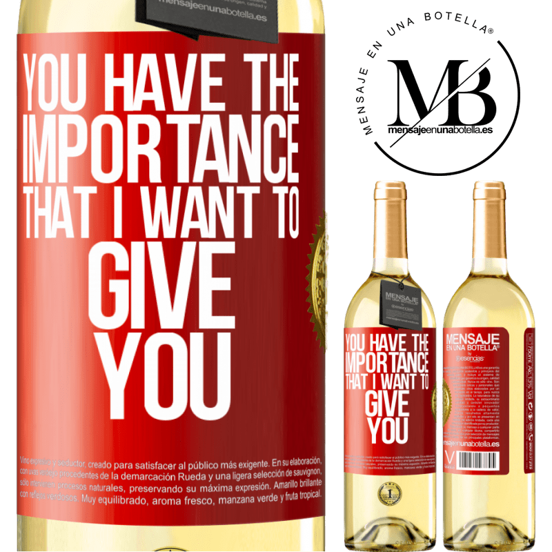 24,95 € Free Shipping | White Wine WHITE Edition You have the importance that I want to give you Red Label. Customizable label Young wine Harvest 2020 Verdejo