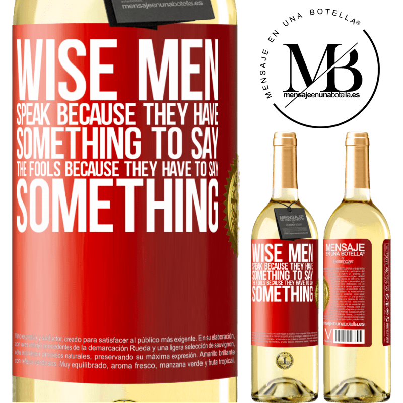24,95 € Free Shipping | White Wine WHITE Edition Wise men speak because they have something to say the fools because they have to say something Red Label. Customizable label Young wine Harvest 2020 Verdejo