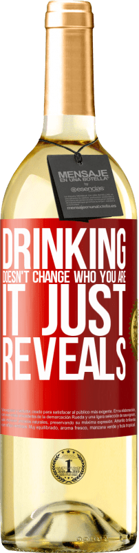 24,95 € Free Shipping | White Wine WHITE Edition Drinking doesn't change who you are, it just reveals Red Label. Customizable label Young wine Harvest 2020 Verdejo