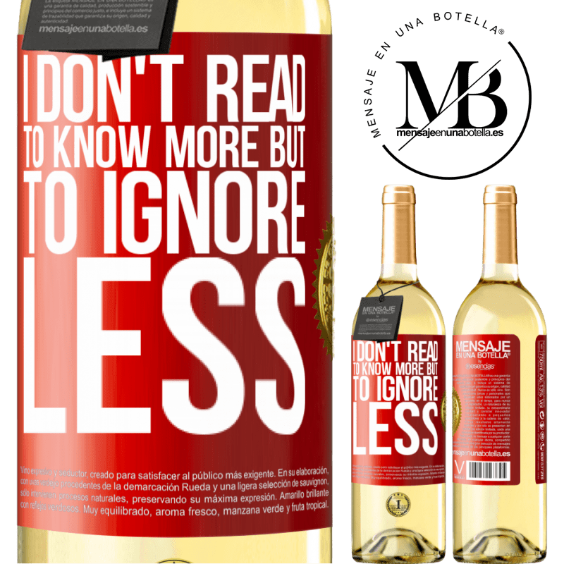24,95 € Free Shipping   White Wine WHITE Edition I don't read to know more, but to ignore less Red Label. Customizable label Young wine Harvest 2020 Verdejo