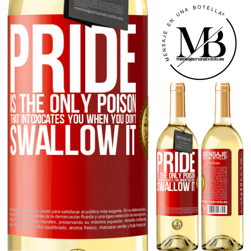 24,95 € Free Shipping | White Wine WHITE Edition Pride is the only poison that intoxicates you when you don't swallow it Red Label. Customizable label Young wine Harvest 2020 Verdejo