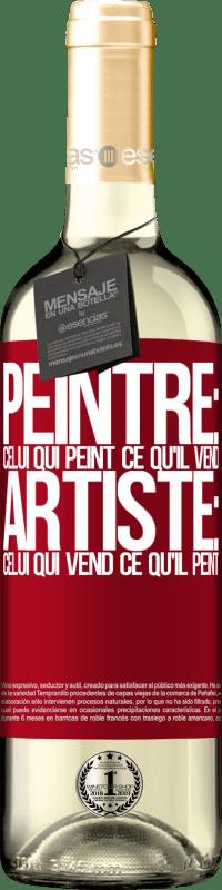 «Peintre: celui qui peint ce qu'il vend. Artiste: celui qui vend ce qu'il peint» Édition WHITE