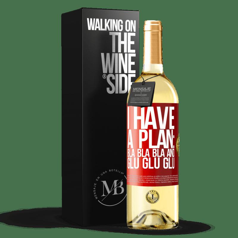 24,95 € Free Shipping | White Wine WHITE Edition I have a plan: Bla Bla Bla and Glu Glu Glu Red Label. Customizable label Young wine Harvest 2020 Verdejo