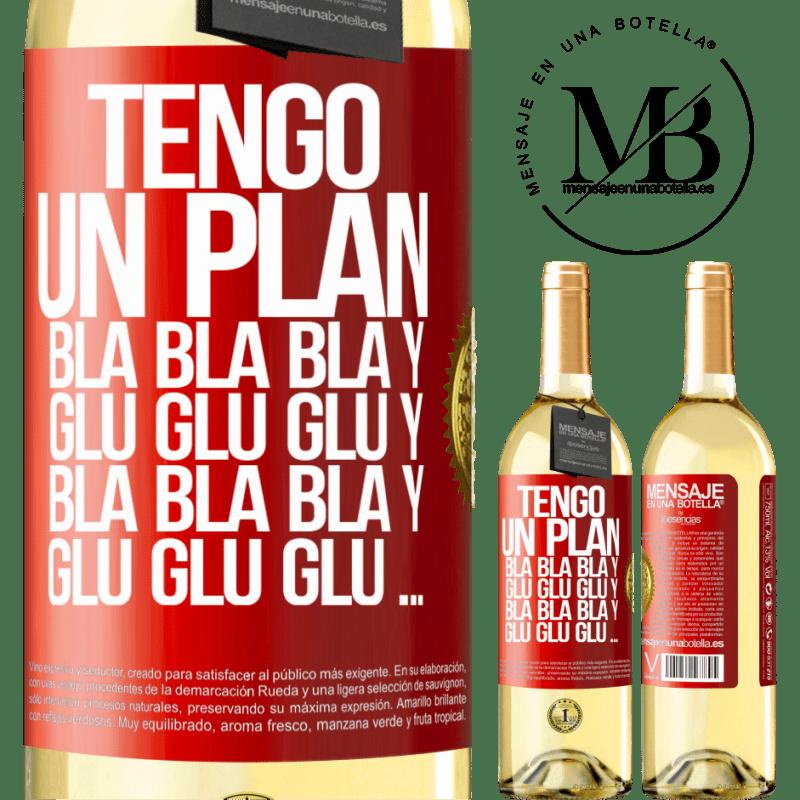 24,95 € Envío gratis | Vino Blanco Edición WHITE Tengo un plan: Bla Bla Bla y Glu Glu Glu Etiqueta Roja. Etiqueta personalizable Vino joven Cosecha 2020 Verdejo