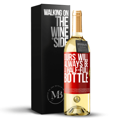 «Ours will always be a half-full bottle» WHITE Edition
