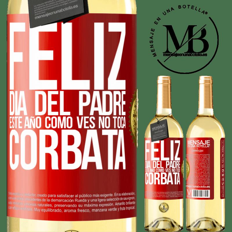 24,95 € Envío gratis | Vino Blanco Edición WHITE Feliz día del padre! Este año, como ves, no toca corbata Etiqueta Roja. Etiqueta personalizable Vino joven Cosecha 2020 Verdejo