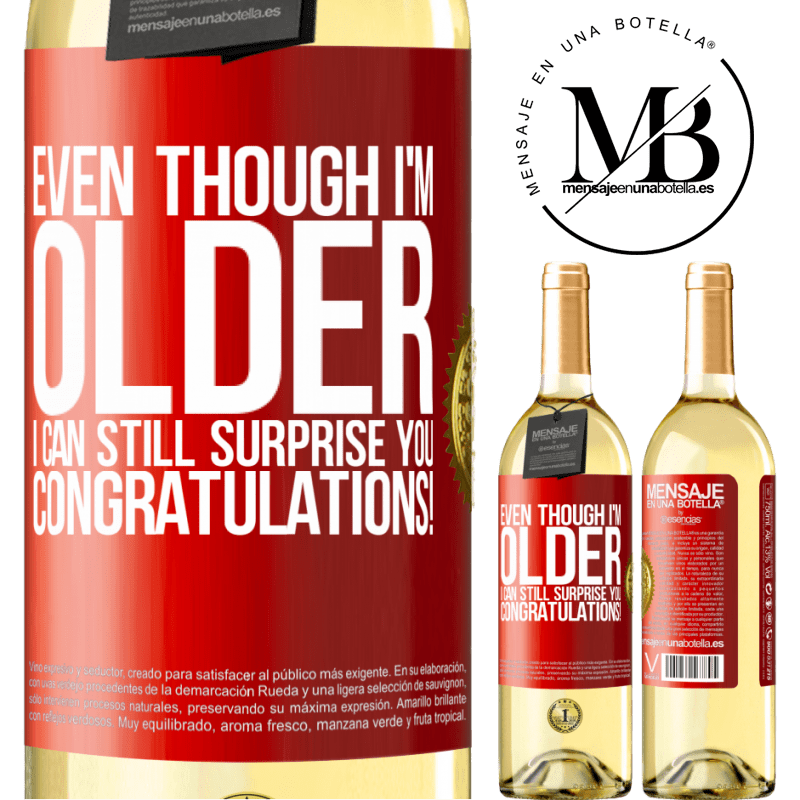 24,95 € Free Shipping | White Wine WHITE Edition Even though I'm older, I can still surprise you. Congratulations! Red Label. Customizable label Young wine Harvest 2020 Verdejo