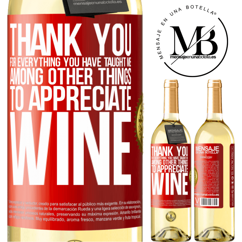 24,95 € Free Shipping | White Wine WHITE Edition Thank you for everything you have taught me, among other things, to appreciate wine Red Label. Customizable label Young wine Harvest 2020 Verdejo