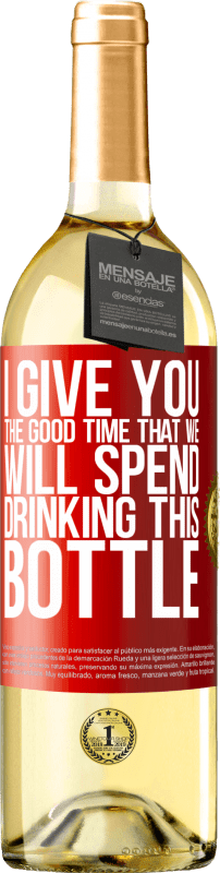24,95 € Free Shipping   White Wine WHITE Edition I give you the good time that we will spend drinking this bottle Red Label. Customizable label Young wine Harvest 2020 Verdejo