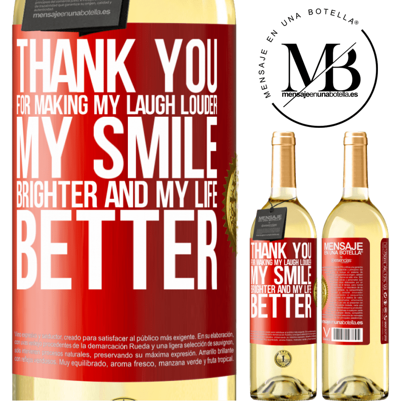 24,95 € Free Shipping | White Wine WHITE Edition Thank you for making my laugh louder, my smile brighter and my life better Red Label. Customizable label Young wine Harvest 2020 Verdejo