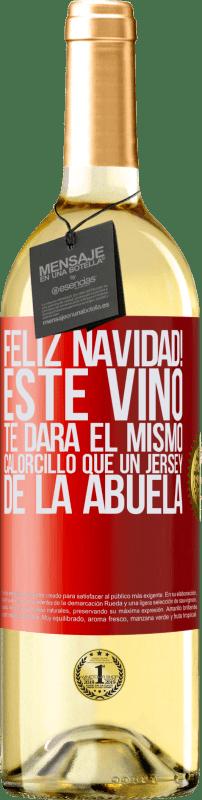 24,95 € Envío gratis   Vino Blanco Edición WHITE Feliz navidad! Este vino te dará el mismo calorcillo que un jersey de la abuela Etiqueta Roja. Etiqueta personalizable Vino joven Cosecha 2020 Verdejo