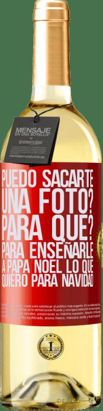 24,95 € Envío gratis | Vino Blanco Edición WHITE Puedo sacarte una foto? Para qué? Para enseñarle a Papá Noel lo que quiero para navidad Etiqueta Roja. Etiqueta personalizable Vino joven Cosecha 2020 Verdejo