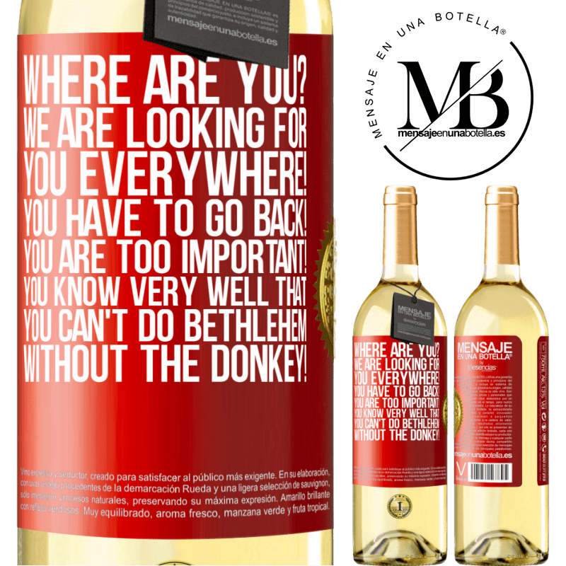 24,95 € Free Shipping   White Wine WHITE Edition Where are you? We are looking for you everywhere! You have to go back! You are too important! You know very well that you Red Label. Customizable label Young wine Harvest 2020 Verdejo
