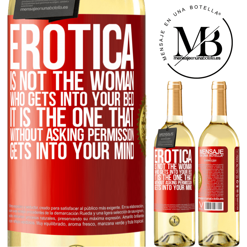 24,95 € Free Shipping | White Wine WHITE Edition Erotica is not the woman who gets into your bed. It is the one that without asking permission, gets into your mind Red Label. Customizable label Young wine Harvest 2020 Verdejo