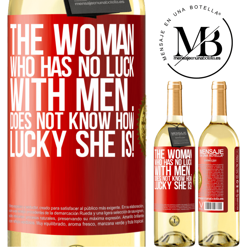 24,95 € Free Shipping | White Wine WHITE Edition The woman who has no luck with men ... does not know how lucky she is! Red Label. Customizable label Young wine Harvest 2020 Verdejo