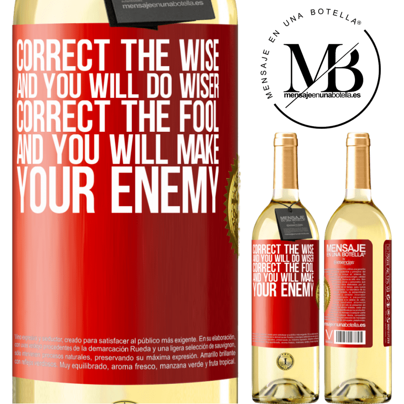 24,95 € Free Shipping | White Wine WHITE Edition Correct the wise and you will do wiser, correct the fool and you will make your enemy Red Label. Customizable label Young wine Harvest 2020 Verdejo